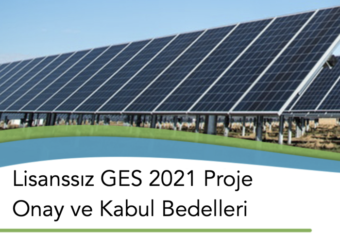 Lisanssız GES 2021 Proje Onay ve Kabul Bedelleri